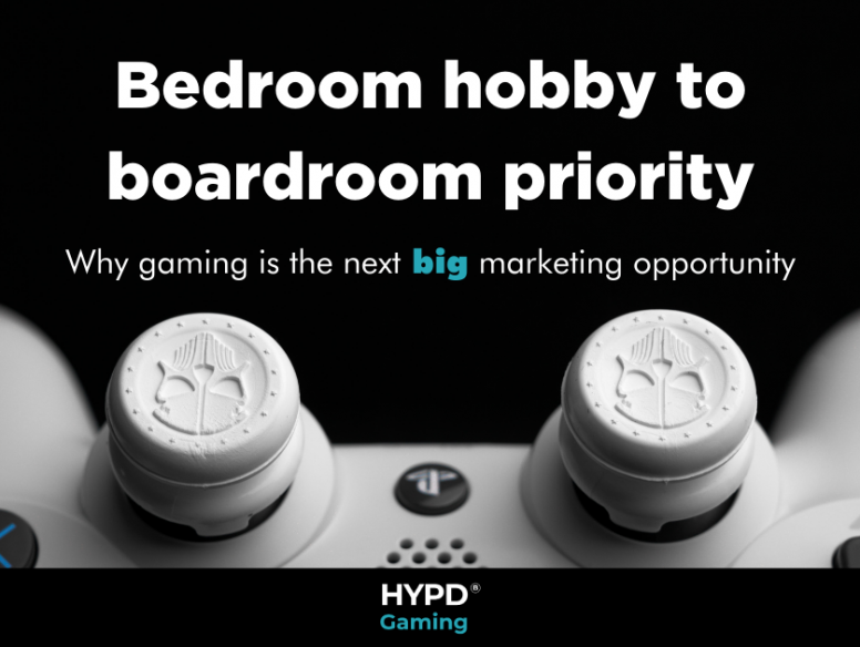 Bedroom hobby to boardroom priority, why gaming is the next big marketing opportunity